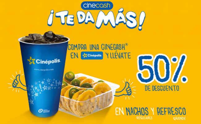 Cinépolis Compra Cinecash y llévate descuento en nachos y refresco
