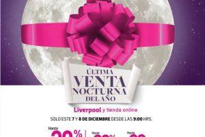 Venta Nocturna Liverpool 7 y 8 de Diciembre 2018